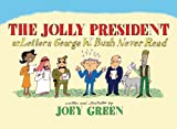 The Jolly President: Or Letters George W. Bush Never Read (0977259013) by Green, Joey