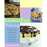 Gluten-Free Baking: More Than 125 Recipes for Delectable Sweet and Savory Baked Goods, Including Cakes, Pies, Quick Breads, Muffins, Cookies, and Other Delightsby Rebecca Reilly