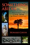 img - for Something Abides: Discovering the Civil War in Today's Vermont book / textbook / text book