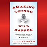 Amazing Things Will Happen: A Real-World Guide on Achieving Success and Happiness | C. C. Chapman