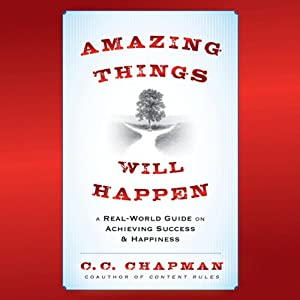 Amazing Things Will Happen: A Real-World Guide on Achieving Success and Happiness | [C. C. Chapman]