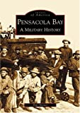 img - for Pensacola Bay, A Military History (FL) (Images of America) book / textbook / text book