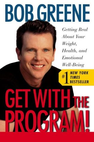 Get with the Program!: Getting Real About Your Weight, Health, and Emotional Well-Being, Bob Greene