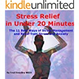 Stress Relief in Under 20 Minutes: The 11 Best Ways of Stress Management and Relief from Stress and Anxiety (English Edition)