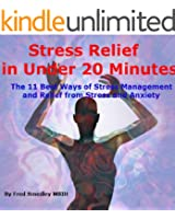 Stress Relief in Under 20 Minutes: The 11 Best Ways of Stress Management and Relief from Stress and Anxiety