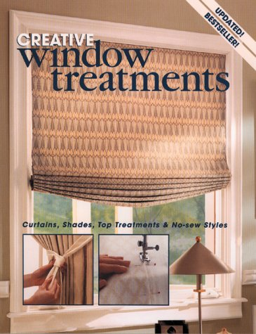 Creative Window Treatments : Curtains, Shades, Top Treatments & No-Sew Styles