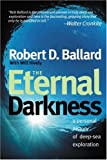 The Eternal Darkness: A Personal History of Deep-Sea Exploration (069109554X) by Ballard, Robert D.