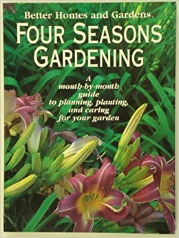 Better homes and gardens four seasons gardening a month by month guide to planning planting Better homes and gardens planting guide