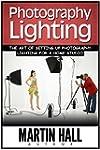 Photography Lighting: The Art of Sett...