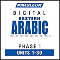 Arabic (East) Phase 1, Units 1-30: Learn to Speak and Understand Eastern Arabic with Pimsleur Language Programs Speech by  Pimsleur Narrated by  Pimsleur