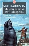 Ma mère la terre, mon père le ciel (French Edition) (2253146382) by Harrison, Sue