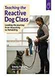 img - for Teaching the Reactive Dog Class: Leading the Journey from Reactivity to Reliability book / textbook / text book