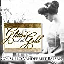 The Glitter and the Gold: The American Duchess - In Her Own Words (       UNABRIDGED) by Consuelo Vanderbilt Balsan Narrated by Coleen Marlo