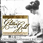 The Glitter and the Gold: The American Duchess - In Her Own Words | Consuelo Vanderbilt Balsan