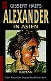 Alexander in Asien. Der Roman der Eroberung eines Weltreichs. (3453071859) by Haefs, Gisbert