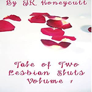 Tale of Two Lesbian Sluts, Volume 1 Audiobook