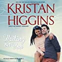 Waiting on You: Blue Heron, Book 3 Audiobook by Kristan Higgins Narrated by Amy Rubinate