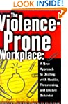The Violence-Prone Workplace: A New A...