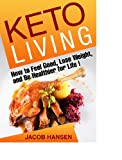 Keto Living: How to Feel Good, Lose Weight, and Be Healthier for Life! (Health, Dieting, Low Carb)