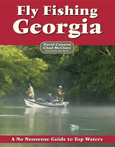 Fly Fishing Georgia: A No Nonsense Guide to Top Waters (No Nonsense Fly Fishing Guidebooks)