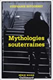 echange, troc Stéphanie Estournet - Mythologie souterraines