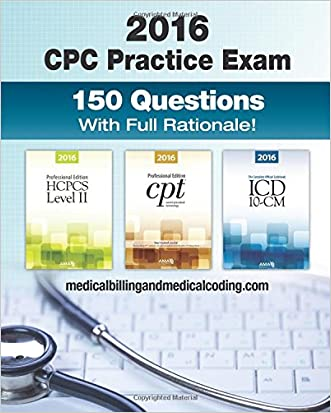 CPC Practice Exam 2016: Includes 150 practice questions, answers with full rationale, exam study guide and the official proctor-to-examinee instructions