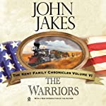 The Warriors: The Kent Family Chronicles, Book 6 (       UNABRIDGED) by John Jakes Narrated by Marc Vietor