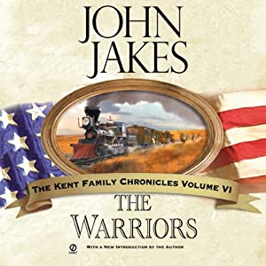 The Warriors: The Kent Family Chronicles, Book 6 | [John Jakes]