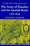 The Army of Flanders and the Spanish Road 1567-1659: The Logistics of Spanish Victory and Defeat in the Low Countries' Wars (Cambridge Studies in Early Modern History) (0521099072) by Parker, Geoffrey