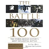 The Battle 100: The Stories Behind History's Most Influential Battles ~ Michael L. Lanning