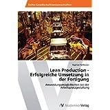 """Lean Production - Erfolgreiche Umsetzung in der Fertigung: Anwendungsm�glichkeiten bei der Arbeitsplatzgestaltungvon """"Raphael Farfeleder"""""""