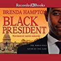 Black President: The World Will Never Be the Same Audiobook by Brenda Hampton Narrated by Diana Luke, Dylan Ford, Jameson Adams, Mercedes Gold, Grover Scarcia, Chante Ellison