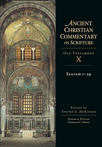 Isaiah 1-39 : Ancient Christian Commentary on Scripture, Old Testament Volume X, STEVEN A. MCKINION, THOMAS C. ODEN