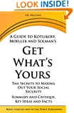A Guide to Kotlikoff, Moeller and Solman's Get What's Yours: The Secrets to Maxing Out Your Social Security  -  Summary and Critique, Key Ideas and Facts