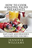 How to Cook Amazing Paleo Breakfasts (Fast, Easy and Delicious Paleo Recipes)