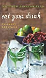 Eat Your Drink: Culinary Cocktails