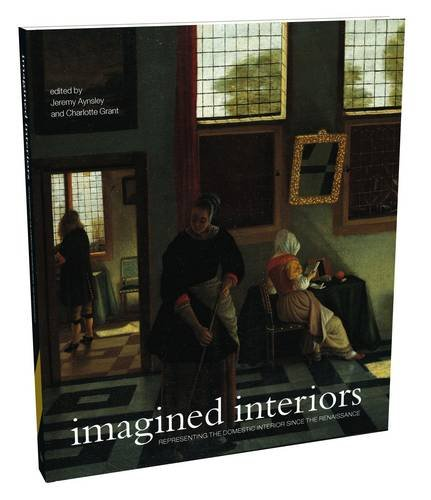 Imagined Interiors: Representing the Domestic Interior since the Renaissance