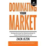 Dominating Your Market: Strategically Using Your Marketing Budget To Create A Powerful Attraction Tool ~ Zack Jezek