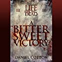 Life Among the Dead 3: A Bittersweet Victory Audiobook by Daniel Cotton Narrated by Scott Parkinson