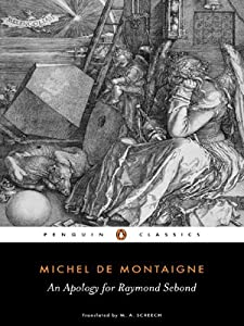 "montaigne essays apology for raymond sebond Michel de montaigne his essays ""on experience,"" ""on the cannibals,"" and ""an apology for raymond sebond"" influenced shakespeare and most all prose."