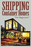 Shipping Container Homes: Box Set:Shi...
