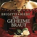 Die geheime Braut | Brigitte Riebe