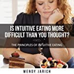 Is Intuitive Eating More Difficult Than You Thought?: The Principles Of Intuitive Eating | Wendy Jarich
