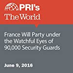 France Will Party under the Watchful Eyes of 90,000 Security Guards | Fatma Tanis