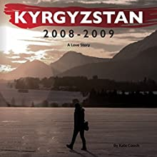 Kyrgyzstan 2008-2009: A Love Story Audiobook by Kate Cooch Narrated by Aven Shore