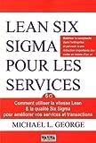 echange, troc Michael L George - Lean Six Sigma pour les services : Comment utiliser la vitesse Lean & la qualité Six Sigma pour améliorer vos services et tra