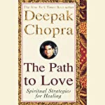 The Path to Love: Renewing the Power of Spirit in Your Life | Deepak Chopra