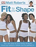 Fit for Your Shape: You are One of Four Body Shapes - Find Out Which - Work Out to Perfect it (1405301708) by Roberts, Matt