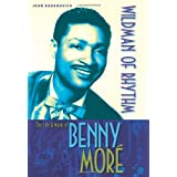 Wildman of Rhythm: The Life and Music of Benny Mor� ~ John Radanovich