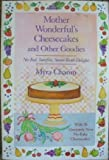 Mother Wonderful's Cheesecakes and Other Goodies: With 20 Absolutely New No-Bake Cheesecakes